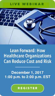 Lean Forward: How Healthcare Organization Can Reduce Cost and Risk.  Register now for this helpful webinar.
